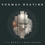 Thomas Keating - I'll Break Your Heart