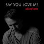 Adam Toms - Say You Love Me