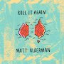 Matt Alderman - Roll It Again