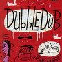 Dubble Dub - Double-up