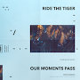 Ride the Tiger - Our Moments Pass