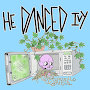 He Danced Ivy - Spitting On Infinity