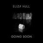 Eliza Hull  - Going Soon