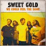 Sweet Gold - We Could Feel The Same