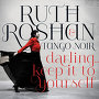 Ruth Roshan & Tango Noir - Darling....Keep it To Yourself.
