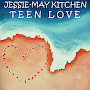 Jessie-May Kitchen - Teen Love