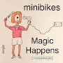 minibikes - Magic Happens