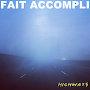 FAIT ACCOMPLI - HIGHWAYS