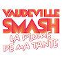 Vaudeville Smash - La Plume De Ma Tante