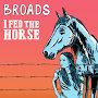 Broads - I Fed The Horse