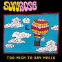 Sunrose  - Too High To Say Hello