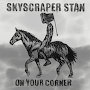 Skyscraper Stan - On Your Corner