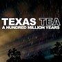 Texas Tea - A Hundred Million Years