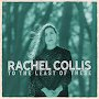 Rachel Collis - To The Least Of These