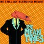 The Mean Times - Be Still My Bleeding Heart