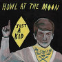 Howl At The Moon - Just A Kid