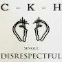 C-K-H - Disrespectful