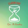Claude Hay - Give Me Something