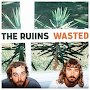The Ruiins - Wasted