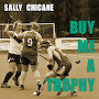 Sally Chicane - Buy Me a Trophy
