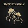 Slowly Slowly - Jellyfish