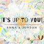 Anna & Jordan - It's up to You!
