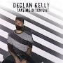 Declan Kelly - Take Me In Tonight