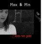 Max & Min - Black Not Gold