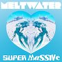 Super Massive - Meltwater