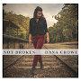 Dana Crowe - Not Broken