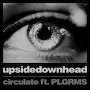upsidedownhead - circulate ft. PLGRMS
