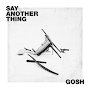 GOSH - Say Another Thing
