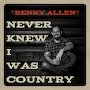 Benny Allen - Never Knew I Was Country