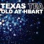 TEXAS TEA - Old At Heart