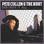 Pete Cullen & the Hurt  - Destroy It All