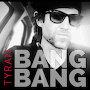 Tyran - Bang Bang