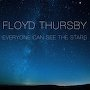 Floyd Thursby - Everyone Can See the Stars
