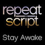 Repeat Script - Stay Awake