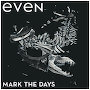 Even - Mark The Days