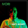 IVORI - Dirty Money