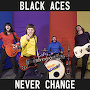 Black Aces - Never Change