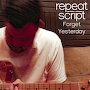 Repeat Script - Forget Yesterday