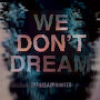 The Disappointed - We Don't Dream
