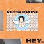 Vetta Borne - Hey