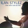 Ilan Stylez - Time Wait For No-One