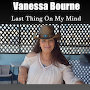 Vanessa Bourne - Last Thing On MY Mind
