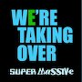 Super Massive - We're Taking Over