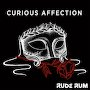 Rude Rum - Curious Affection