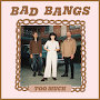 Bad Bangs - Too Much