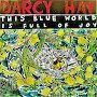 Darcy Hay - This Blue World Is Full Of Joy